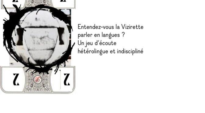 Entendez-vous la Vizirette parler en langues ? Un jeu d'écoute hétérolingue et indiscipliné, 26 août 2018